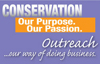 Conservation: Our Purpose. Our Passion. Outreach...our way of doing business.