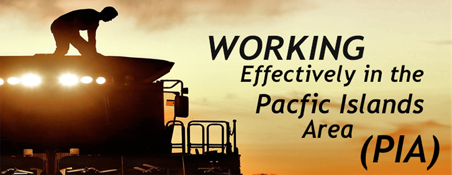 Working Effectively in the Pacific Islands Area (PIA)