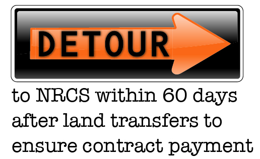 Detour to NRCS within 60 days after land transfers to ensure contract payment.