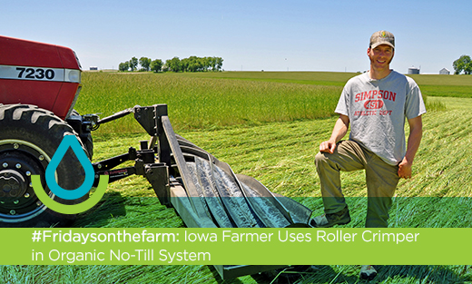 #Fridaysonthefarm: Iowa Farmer Uses Roller Crimper in Organic No-Till System