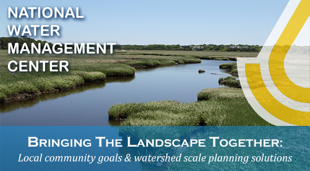 Nwmc Header Bringing The Landscape Together Local Community Goals And Watershed Scale Planning Solutions