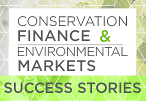 Conservation Finance & Environmental Markets - Success Stories