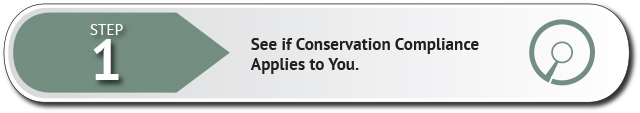 Step one - see if Conservation Compliance applies to you
